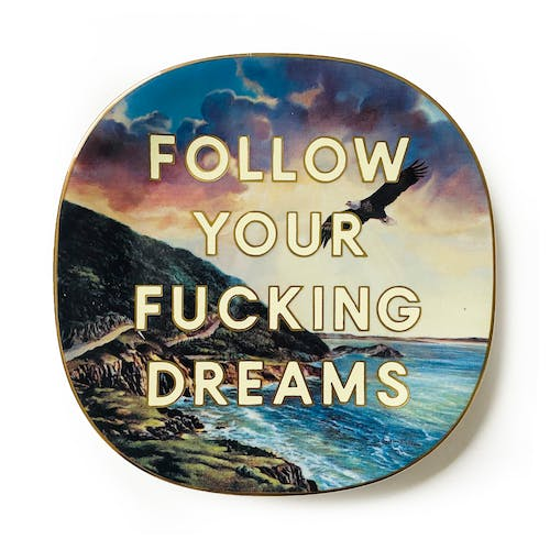 Follow Your Fucking Dreams by Maggie Hall