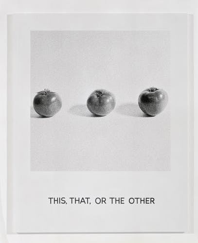 John Baldessari would often juxtapose images with text. This, That, or the Other, 1997